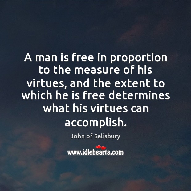 A man is free in proportion to the measure of his virtues, Image