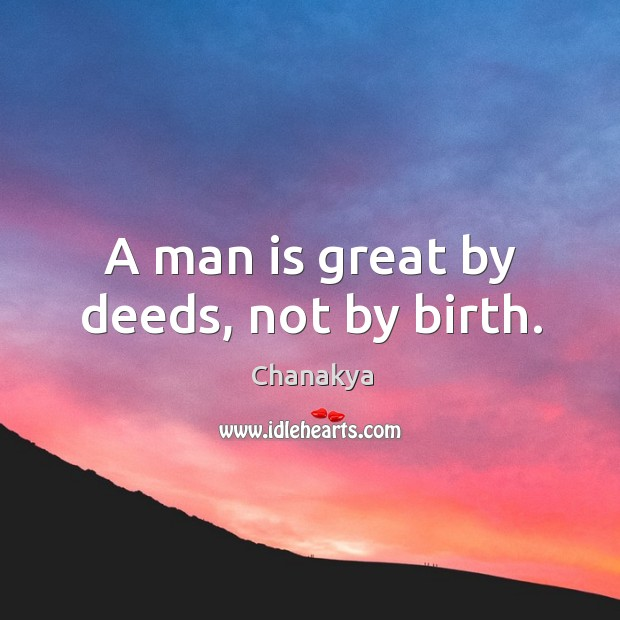 Image, A man is great by deeds, not by birth.