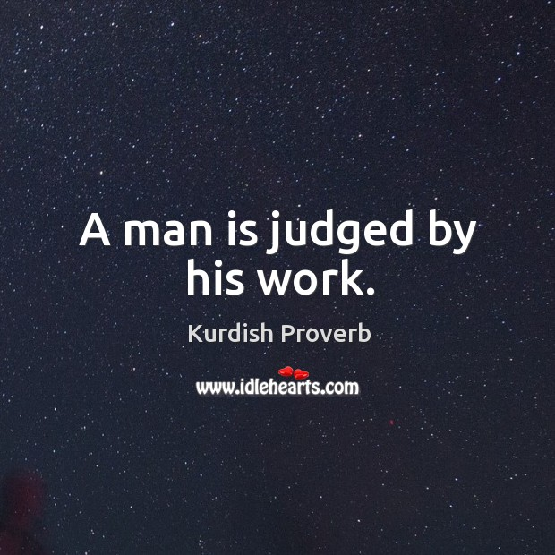 Image, A man is judged by his work.