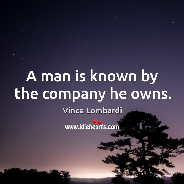 Image, A man is known by the company he owns.