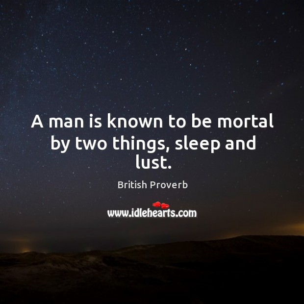A man is known to be mortal by two things, sleep and lust. Image