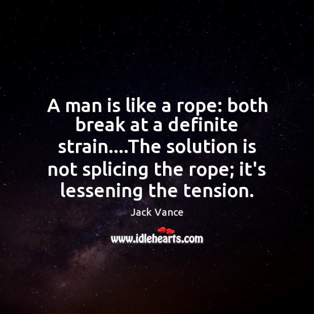 A man is like a rope: both break at a definite strain…. Solution Quotes Image