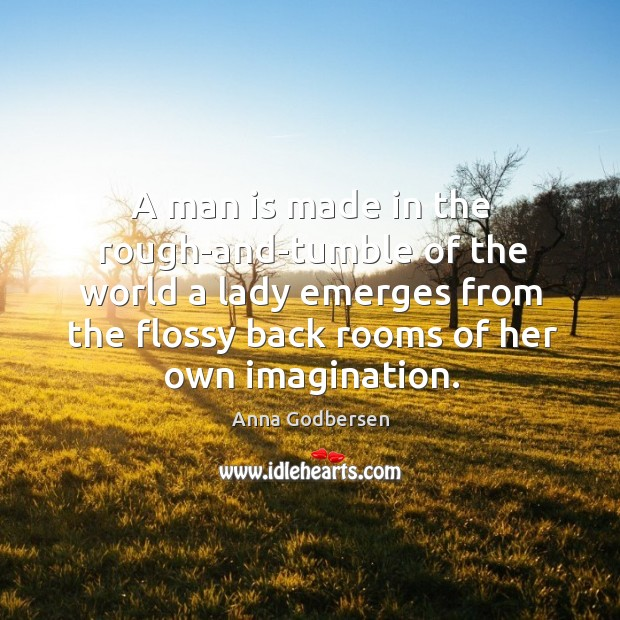 Image, A man is made in the rough-and-tumble of the world a lady