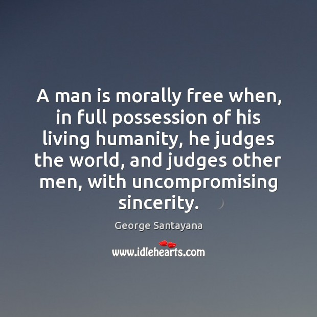 Image, A man is morally free when, in full possession of his living