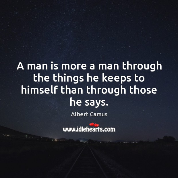 Image, A man is more a man through the things he keeps to himself than through those he says.