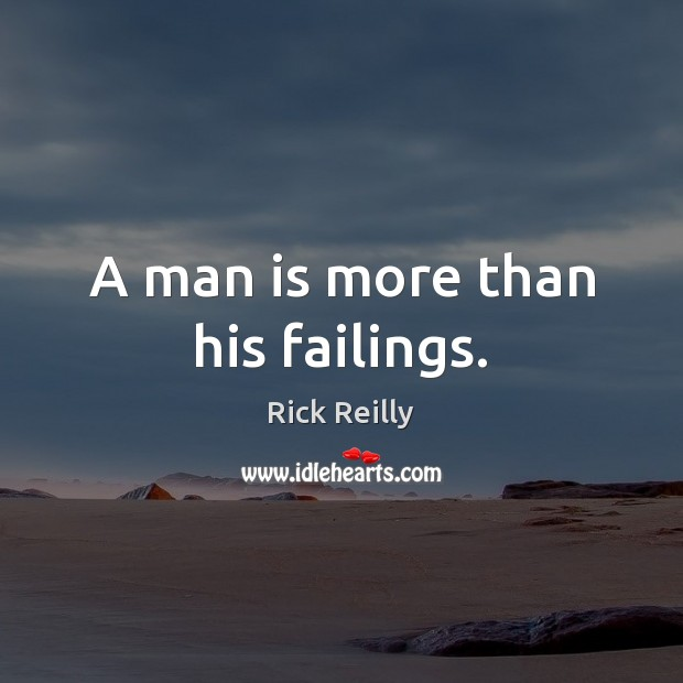 A man is more than his failings. Image