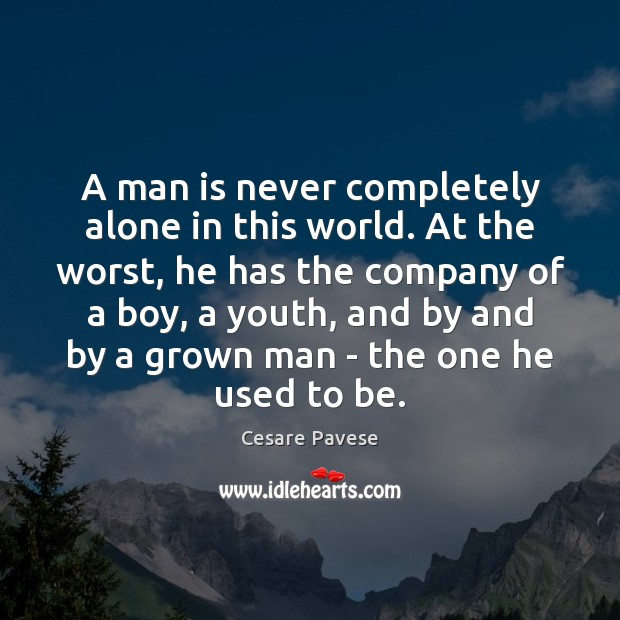 A man is never completely alone in this world. At the worst, Cesare Pavese Picture Quote