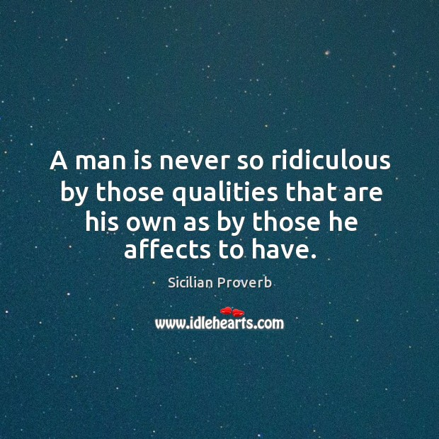 Image, A man is never so ridiculous by those qualities that are his