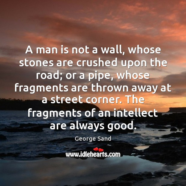 A man is not a wall, whose stones are crushed upon the George Sand Picture Quote