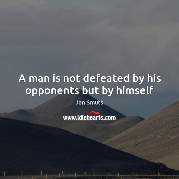 A man is not defeated by his opponents but by himself Image