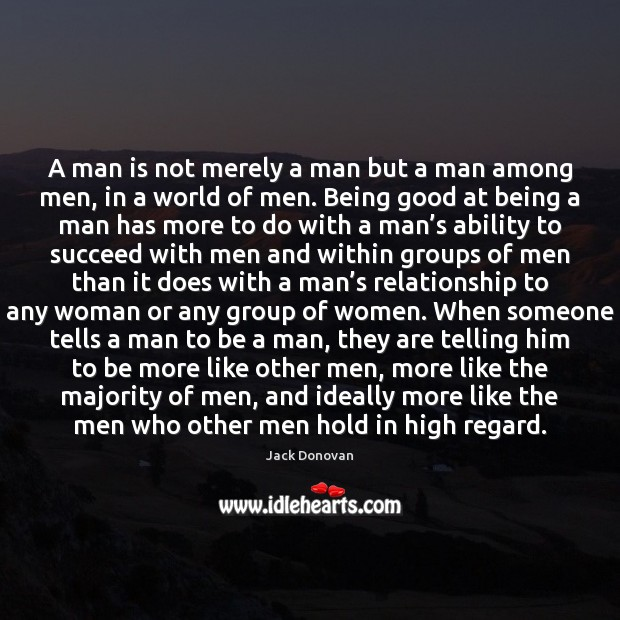 A man is not merely a man but a man among men, Jack Donovan Picture Quote
