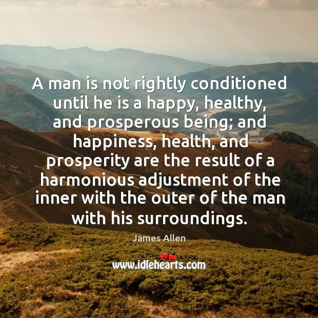 A man is not rightly conditioned until he is a happy, healthy Image