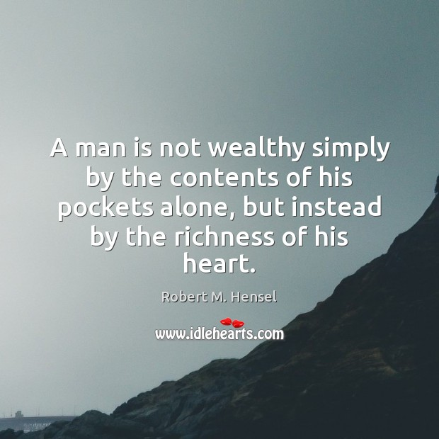 A man is not wealthy simply by the contents of his pockets Image
