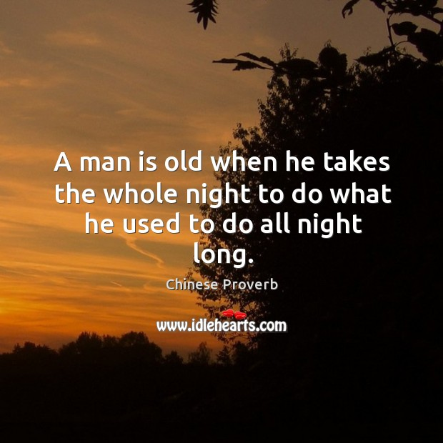 Image, A man is old when he takes the whole night