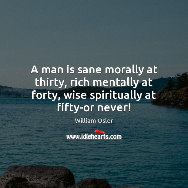 Image, A man is sane morally at thirty, rich mentally at forty, wise