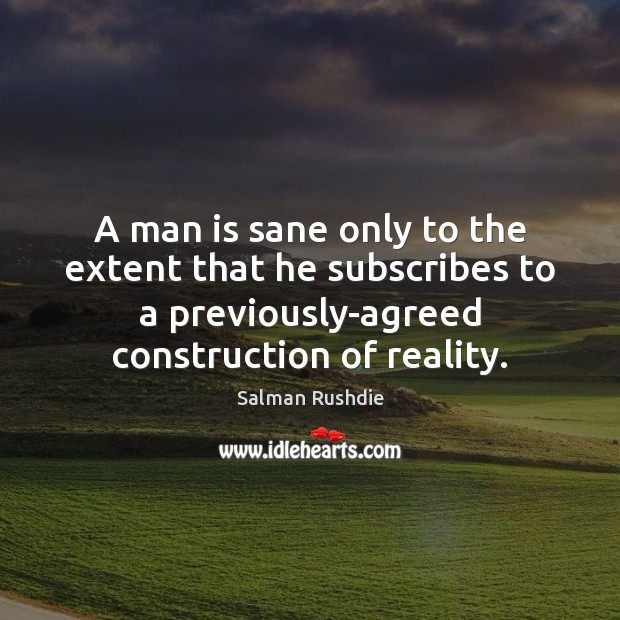 A man is sane only to the extent that he subscribes to Salman Rushdie Picture Quote