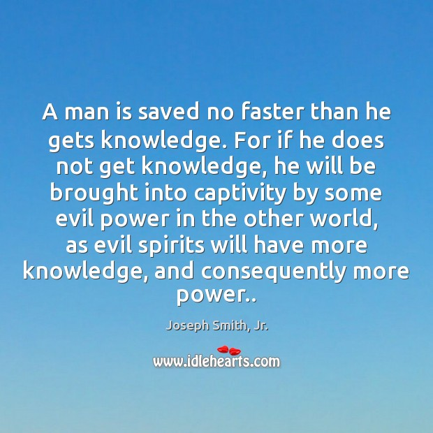 A man is saved no faster than he gets knowledge. For if Image