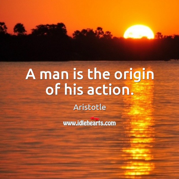 A man is the origin of his action. Image