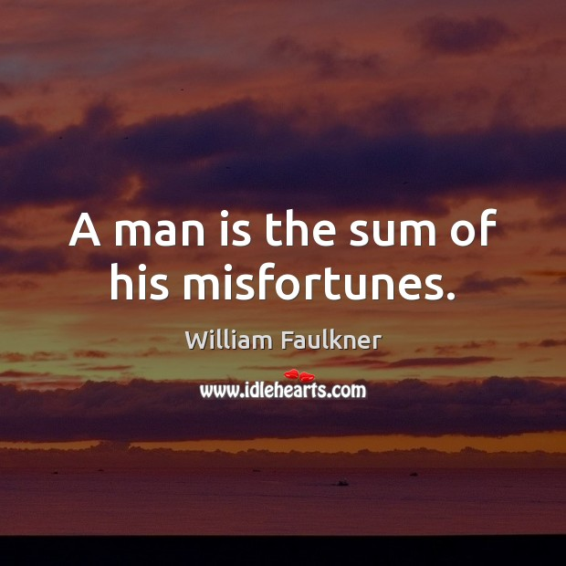 A man is the sum of his misfortunes. Image