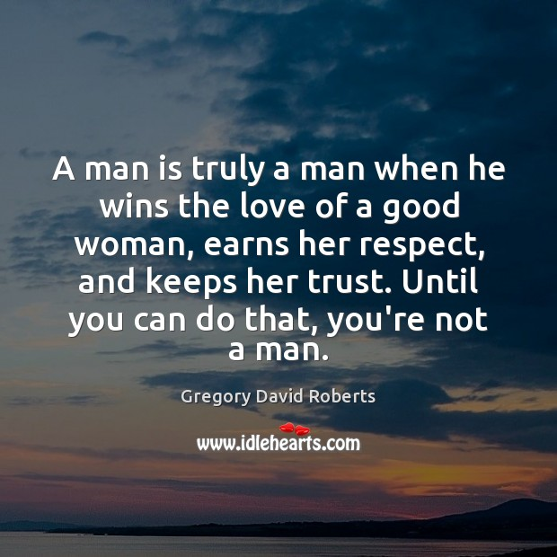 A man is truly a man when he wins the love of Women Quotes Image