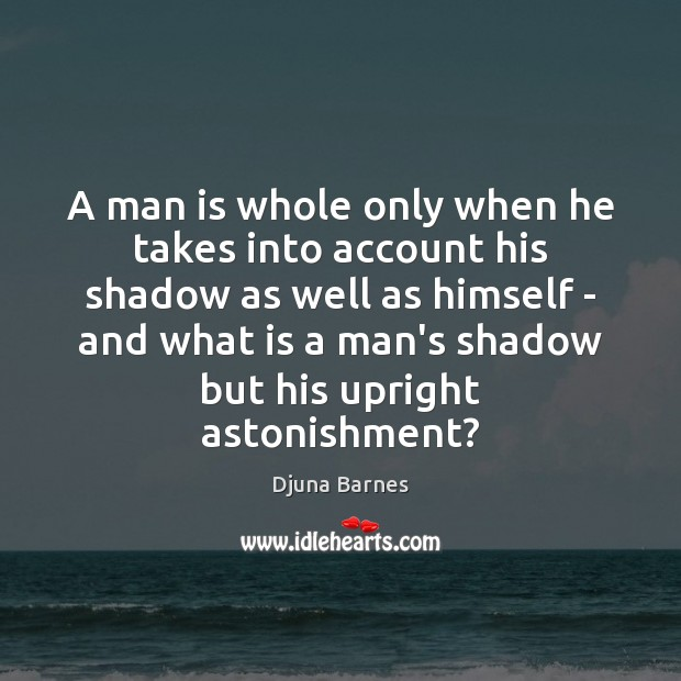 A man is whole only when he takes into account his shadow Image