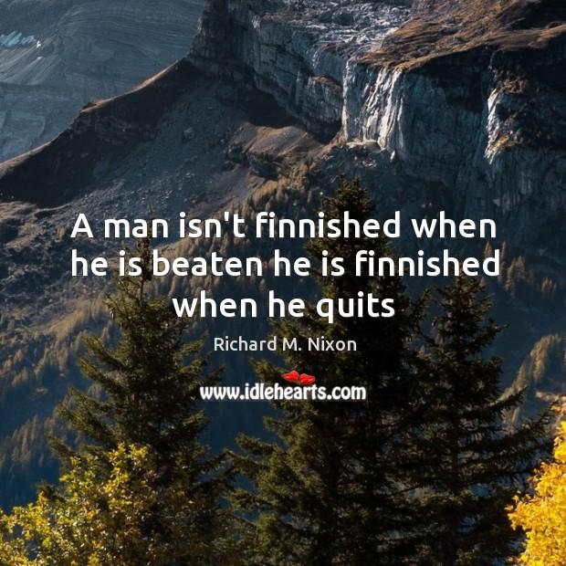 Image, A man isn't finnished when he is beaten he is finnished when he quits