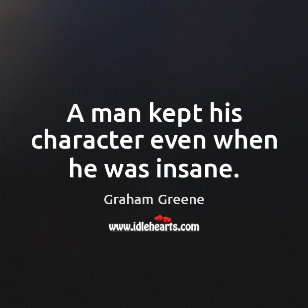 A man kept his character even when he was insane. Image