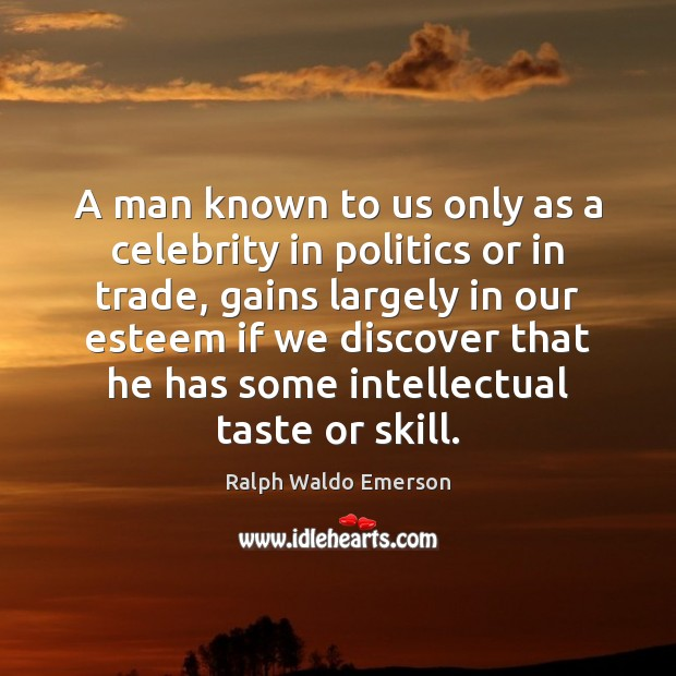 A man known to us only as a celebrity in politics or Image