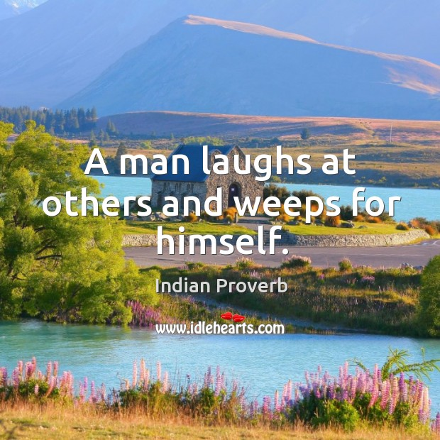 Image, A man laughs at others and weeps for himself.