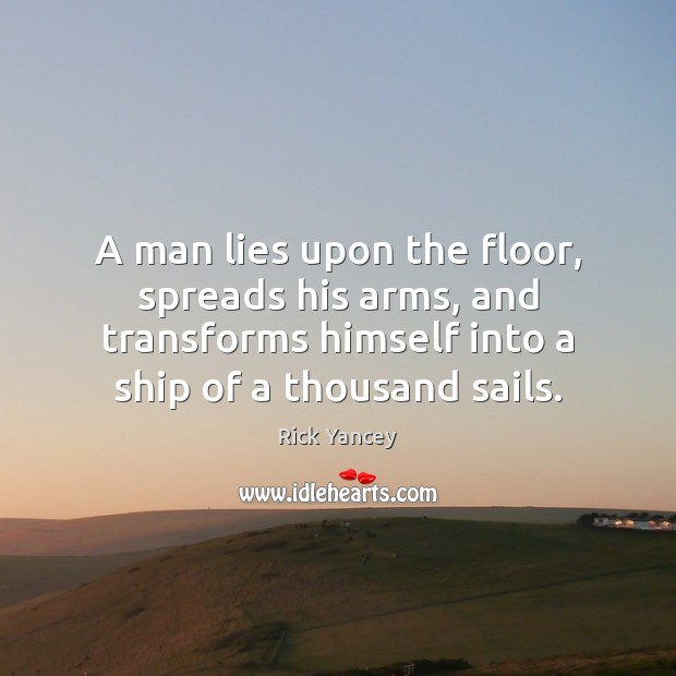 A man lies upon the floor, spreads his arms, and transforms himself Rick Yancey Picture Quote