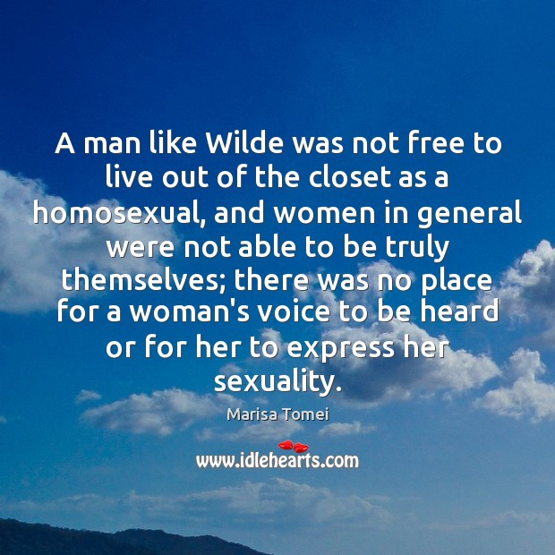 A man like Wilde was not free to live out of the Marisa Tomei Picture Quote