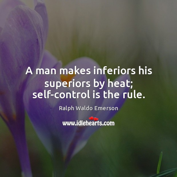 A man makes inferiors his superiors by heat; self-control is the rule. Self-Control Quotes Image
