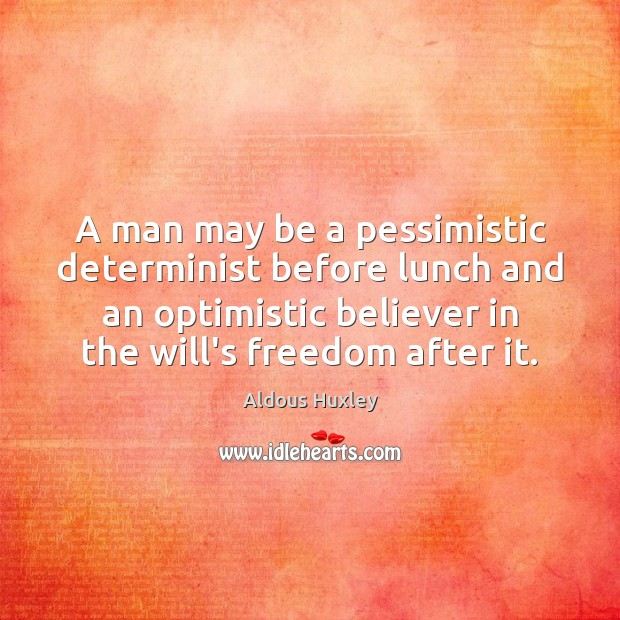 A man may be a pessimistic determinist before lunch and an optimistic Image