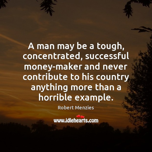 A man may be a tough, concentrated, successful money-maker and never contribute Image