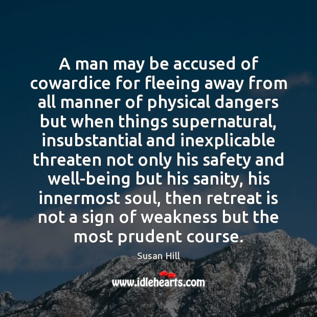 A man may be accused of cowardice for fleeing away from all Susan Hill Picture Quote