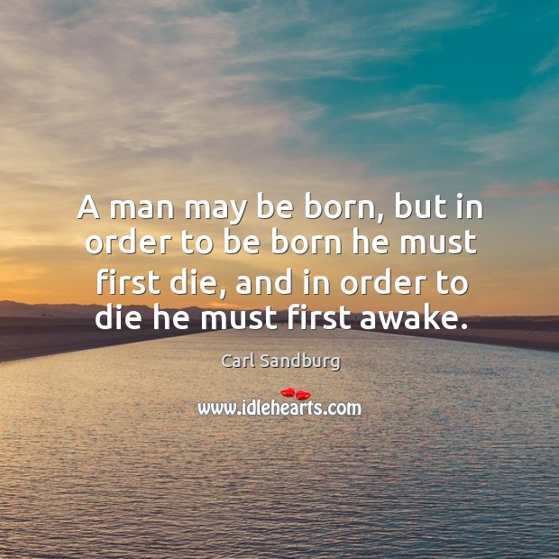 A man may be born, but in order to be born he must first die, and in order to die he must first awake. Image