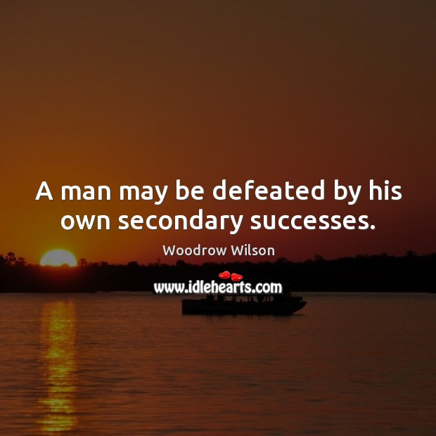 Image, A man may be defeated by his own secondary successes.