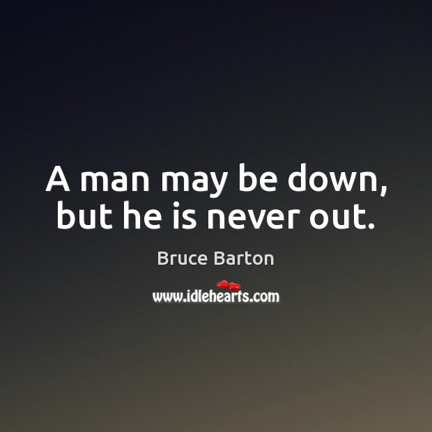 Image, A man may be down, but he is never out.