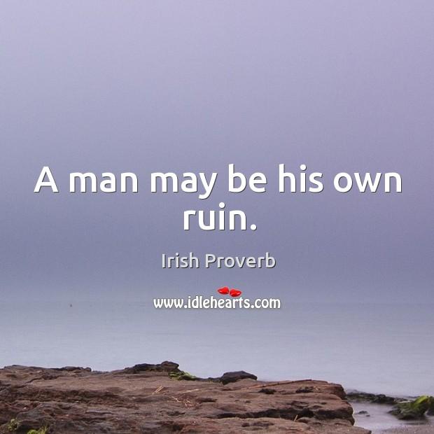 Image, A man may be his own ruin.