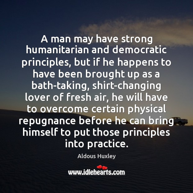 Image, A man may have strong humanitarian and democratic principles, but if he