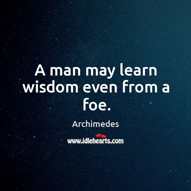 A man may learn wisdom even from a foe. Image