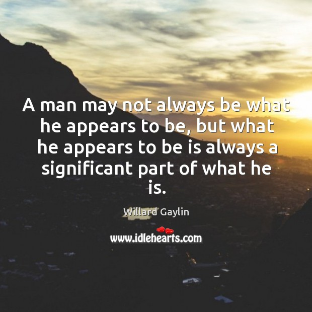 A man may not always be what he appears to be, but what he appears to be is Image