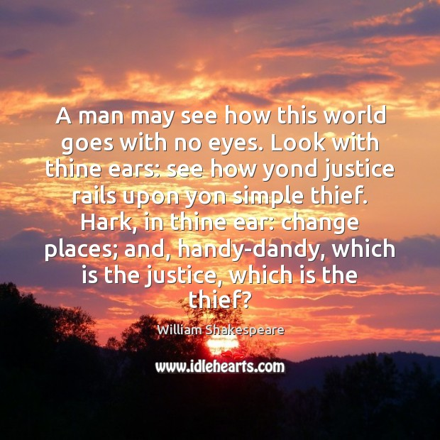 Image, A man may see how this world goes with no eyes. Look