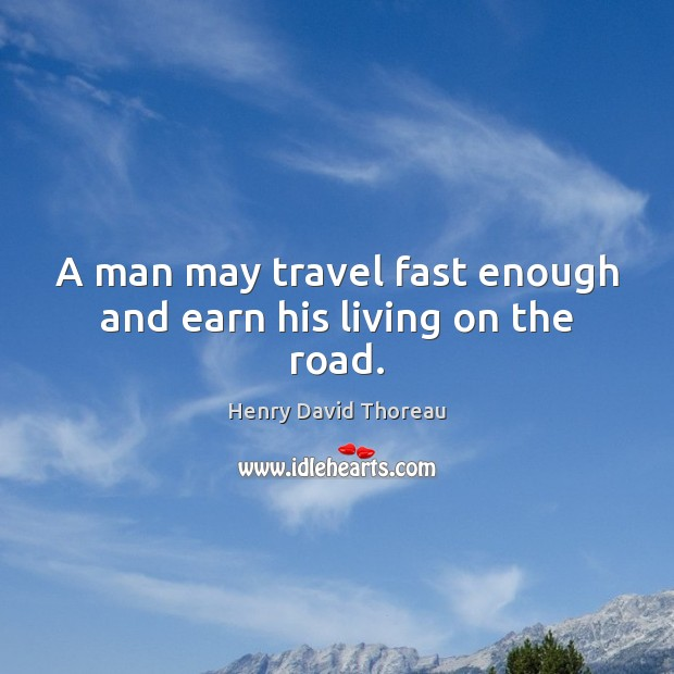 A man may travel fast enough and earn his living on the road. Image