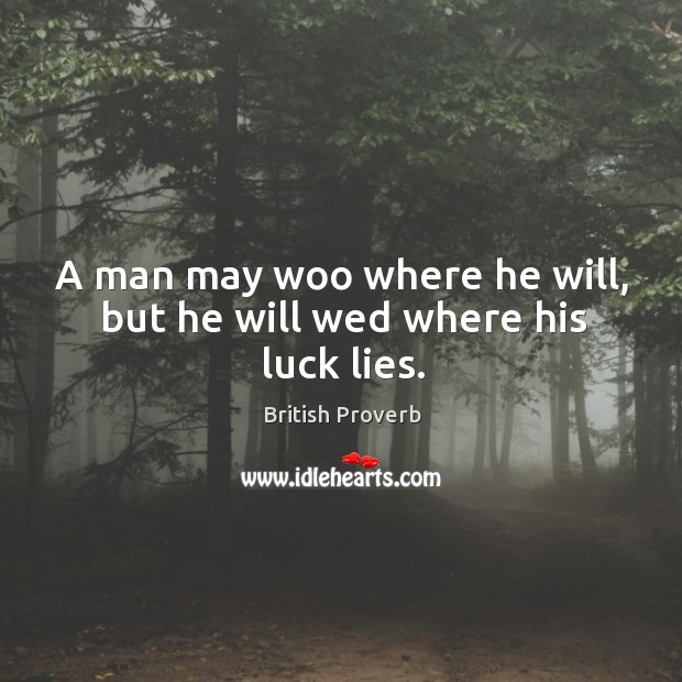 Image, A man may woo where he will, but he will wed where his luck lies.