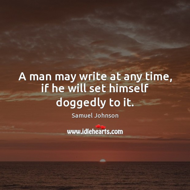 Image, A man may write at any time, if he will set himself doggedly to it.