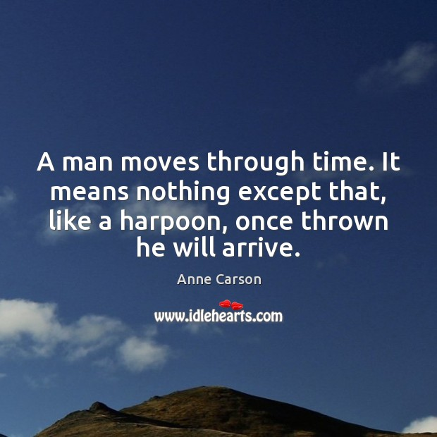 A man moves through time. It means nothing except that, like a Image
