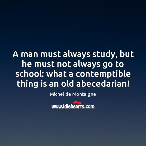 A man must always study, but he must not always go to Image