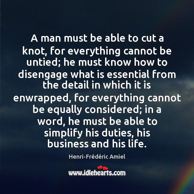 A man must be able to cut a knot, for everything cannot Image