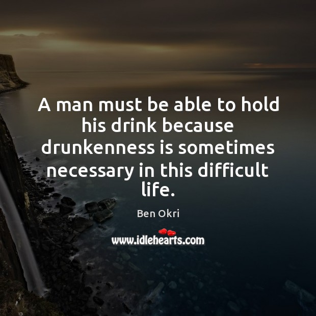 Image, A man must be able to hold his drink because drunkenness is